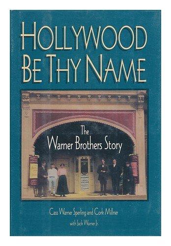 Hollywood be Thy Name : the Warner Brothers Story / Cass Warner Sperling and Cork Millner, with Jack Warner, Jr (Jack Sperling)