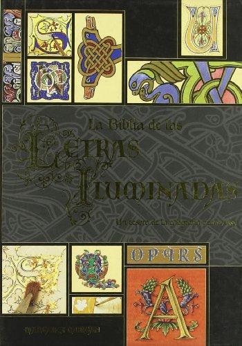 La Biblia de las letras iluminadas: Un tesoro de la caligrafía decorativa (Artes, técnicas y métodos) por Margaret Morgan