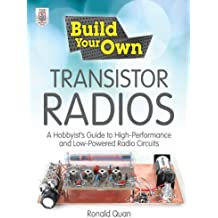 Build Your Own Transistor Radios: A Hobbyist's Guide to High-Performance and Low-Powered Radio Circuits