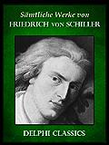 Delphi Saemtliche Werke von Friedrich Schiller (Illustrierte) (Delphi Classics (deutsche))