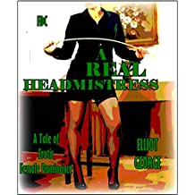 A REAL Headmistress     : A Tale of Erotic Spanking Between Adults (English Edition)