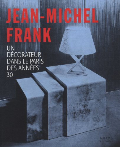 Jean-Michel Frank : Un dcorateur dans le Paris des annes 30