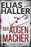 Der Augenmacher: Thriller von Elias Haller