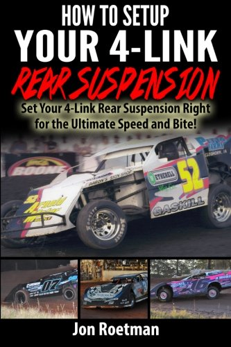 How to Setup Your 4-Link Rear Suspension: Set Your 4-Link Rear Suspenstion Right for Ultimate Speed and Bite!: Volume 10 (Racers Edge Books) por Jon Roetman