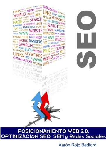 Posicionamiento Web 2.0. Optimización SEO, SEM y Redes Sociales por Aarón Rojo Bedford
