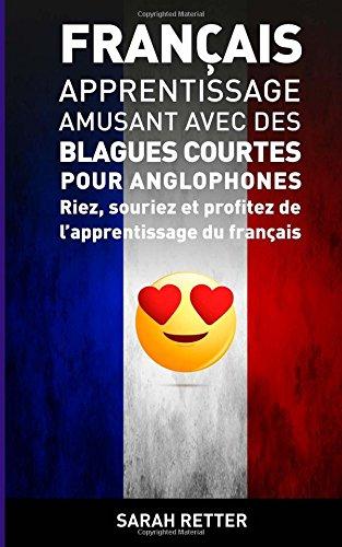 Francais: Apprentissage Amusant avec des Blagues Courtes pour Anglophones: Riez, souriez et profitez de l'apprentissage du Français. par Sarah Retter