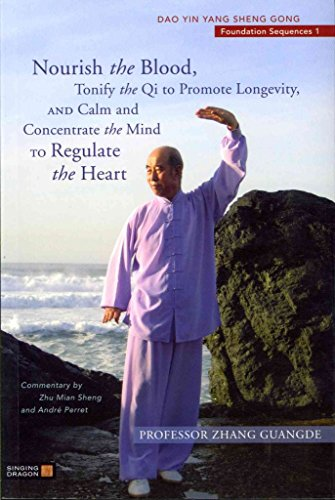 [Nourish the Blood, Tonify the Qi to Promote Longevity, and Calm and Concentrate the Mind to Regulate the Heart: Dao Yin Yang Sheng Gong Foundation Sequences 1] (By: Professor Zhang Guangde) [published: August, 2011]
