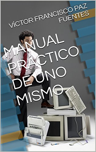 MANUAL PRÁCTICO DE UNO MISMO eBook: VÍCTOR FRANCISCO PAZ FUENTES ...