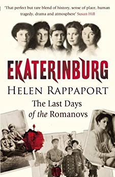 Ekaterinburg: The Last Days of the Romanovs by [Rappaport, Helen]