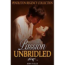 Passion Unbridled: A  Regency Romance Collection of Short Stories (English Edition)