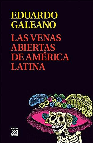 Las venas abiertas de América Latina (Biblioteca Eduardo Galeano) por Eduardo H. Galeano