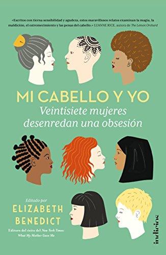 Mi cabello y yo (Indicios no ficción) por ELISABETH BENEDICT