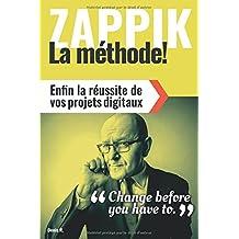 ZAPPIK: la méthode: Enfin la réussite de vos projets digitaux