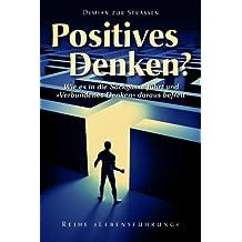 Positives Denken? Wie es in die Sackgasse führt und Verbundenes Denken daraus befreit
