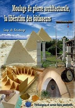 Moulage de pierre architecturale, la libération des bâtisseurs: Techniques et savoir-faire amateurs (Restauration et autoconstruction pierre reconstituée)