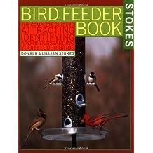 The Bird Feeder Book: Attracting, Identifying, Understanding Feeder Birds by Donald Stokes (1987-10-30)
