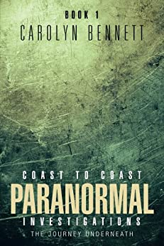 COAST TO COAST PARANORMAL  INVESTIGATION: THE JOURNEY UNDERNEATH by [BENNETT, CAROLYN]