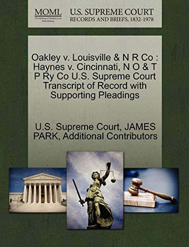 Oakley V. Louisville & N R Co: Haynes V. Cincinnati, N O & T P Ry Co U.S. Supreme Court Transcript of Record with Supporting Pleadings
