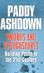 Swords and Ploughshares: Building Peace in the 21st Century by Paddy Ashdown (2008-10-01)