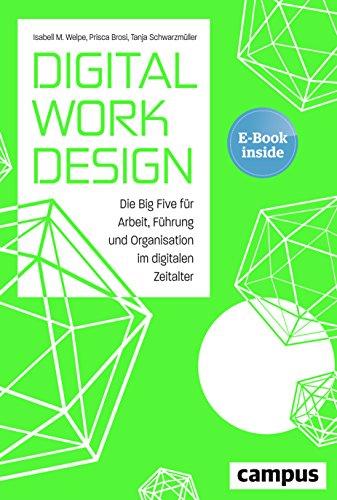 Digital Work Design: Die Big Five für Arbeit, Führung und Organisation im digitalen Zeitalter, plus E-Book inside (ePub, mobi oder pdf)