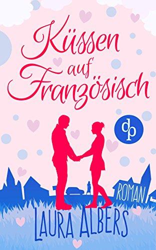 Küssen auf Französisch (Liebe, Chick-Lit, Frauenroman) von [Albers, Laura]