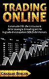 Trading Online: Il manuale 2.0. che ti illustrerà delle strategie di TRADING ONLINE in grado di estrapolare SOLDI dai mercati (Italian Edition)