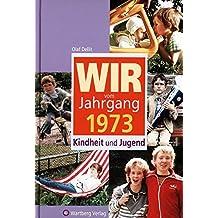 Wir vom Jahrgang 1973 - Kindheit und Jugend (Jahrgangsbände)