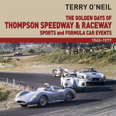 The Golden Days of Thompson Speedway & Raceway: Sports and Formula Car Events 1945-1977 por Terry O'Neill