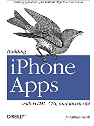 Building iPhone Apps with HTML, CSS, and JavaScript: Making App Store Apps Without Objective-C or Cocoa by Jonathan Stark (2010-01-29)