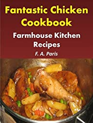 Fantastic Chicken  Cookbook: Farmhouse Kitchen Recipes: - Easy Chicken Recipes For Healthy Eating (English Edition)
