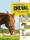 Soigner son cheval par les plantes - Editions Artémis - 16/05/2017