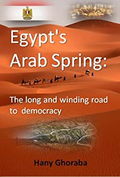 Egypt's Arab Spring: The long and winding road to democracy (English Edition) par [Ghoraba, Hany]