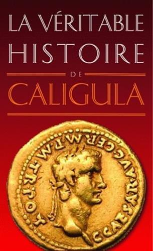La Véritable Histoire de Caligula par Jean Malye