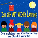 Ich geh mit meiner Laterne - Die schönsten Kinderlieder zu Sankt Martin