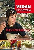 Image of Vegan in Topform - Das Kochbuch: 200 pflanzliche Rezepte für optimale Leistung und Gesundheit