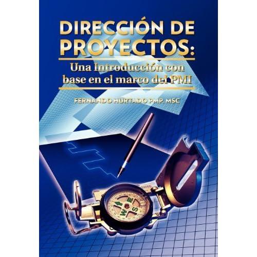 Direccion de Proyectos: Una Introduccion Con Base En El Marco del PMI by Fernando Hurtado Pmp Msc (2011-10-05)