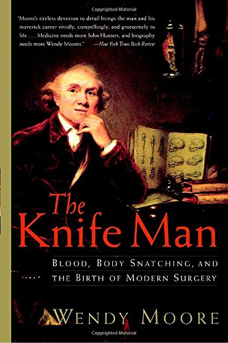 the-knife-man-blood-body-snatching-and-the-birth-of-modern-surgery