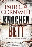 Knochenbett: Ein Kay-Scarpetta-Roman - Kay Scarpetta 20 - Patricia Cornwell