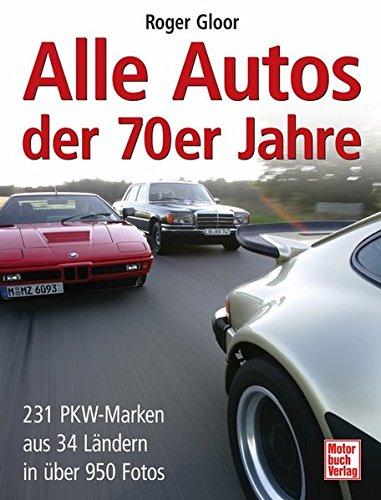 Alle Autos der 70er Jahre: 231 PKW-Marken aus 34 Ländern in über 950 Fotos