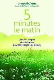 5 minutes le matin : Exercices simples de méditation pour les stressés, très pressés: Exercices simples de méd