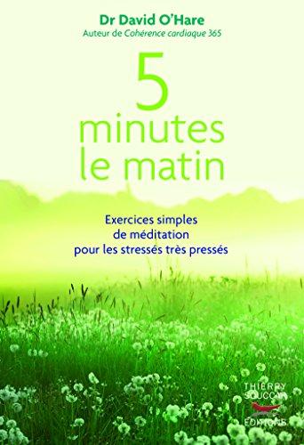 5 minutes le matin : Exercices simples de méditation pour les stressés, très pressés: Exercices simples de méditation pour les stressés très pressés (Courants ascendants)