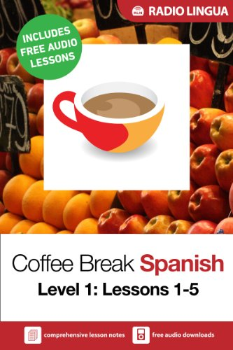 Coffee Break Spanish 1: Lessons 1-5 - Learn Spanish in your coffee break (English Edition) (Radio Lingua)