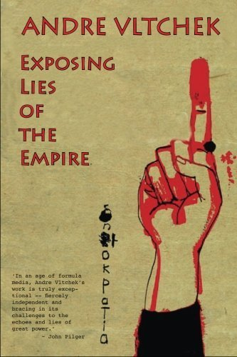 Exposing Lies of the Empire by Andre Vltchek (2015-03-08)