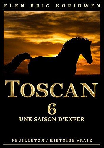 6 - UNE SAISON D'ENFER: Récit-feuilleton (TOSCAN) par Elen Brig KORIDWEN