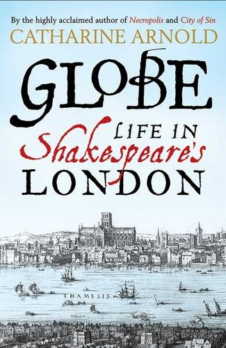 The Globe : Life in Shakespeare's London