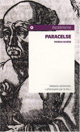 Paracelse : Médecin-alchimiste,philosophe par le feu par Patrick Rivière