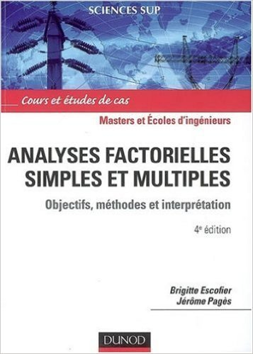 Analyses factorielles simples et multiples : Objectifs, mthodes et interprtation de Brigitte Escofier ,Jrme Pags ( 3 septembre 2008 )