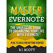 Master Evernote: The Unofficial Guide to Organizing Your Life with Evernote (Plus 75 Ideas for Getting Started) (English Edition)