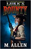 Luke's Bounty: A Bounty For Texas Western Adventure (The Brotherhood of the Gun: Tales of the Old West Series Book 2)