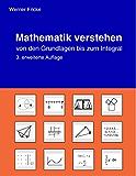 Mathematik verstehen: von den Grundlagen bis zum Intergral